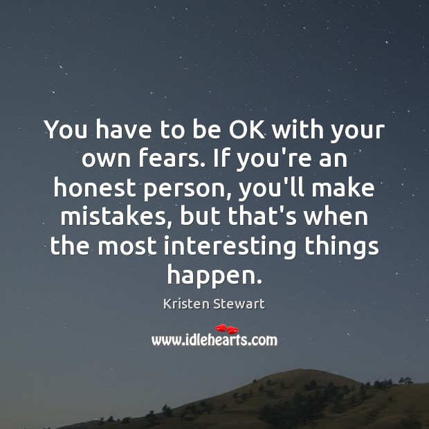 You have to be OK with your own fears. If you're an Kristen Stewart Picture Quote