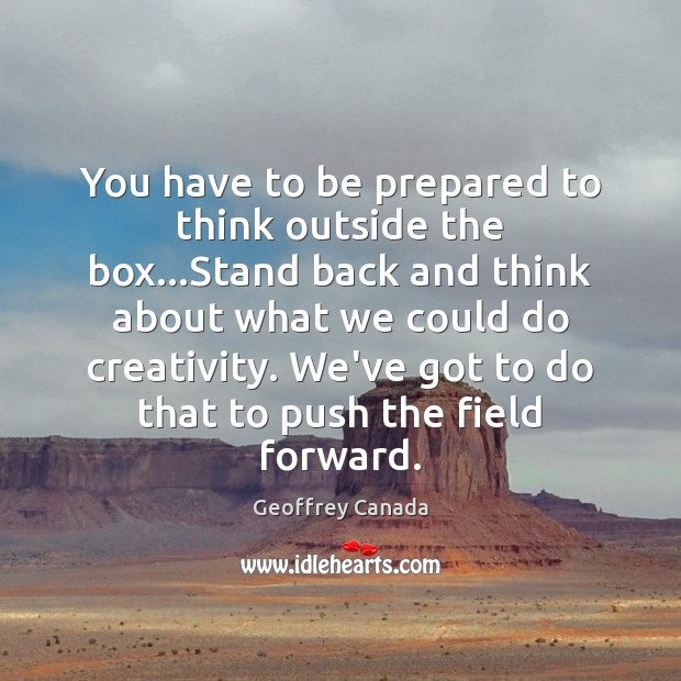 You have to be prepared to think outside the box…Stand back Image