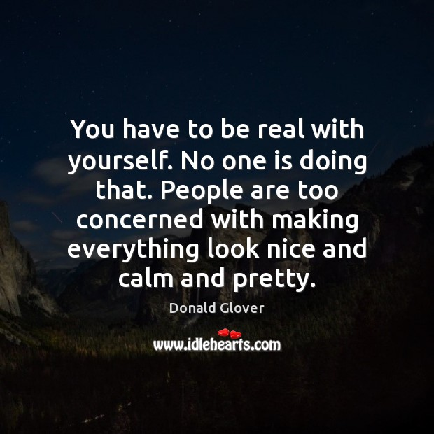 Image, You have to be real with yourself. No one is doing that.