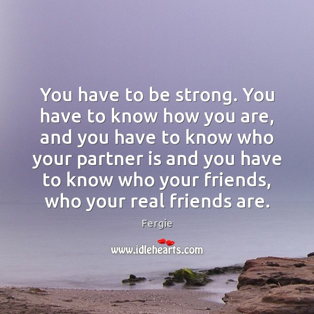 You have to be strong. You have to know how you are, Real Friends Quotes Image
