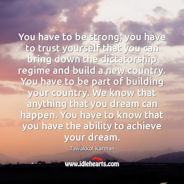You have to be strong; you have to trust yourself that you Strong Quotes Image