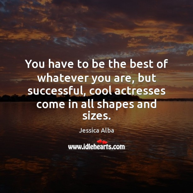 You have to be the best of whatever you are, but successful, Jessica Alba Picture Quote