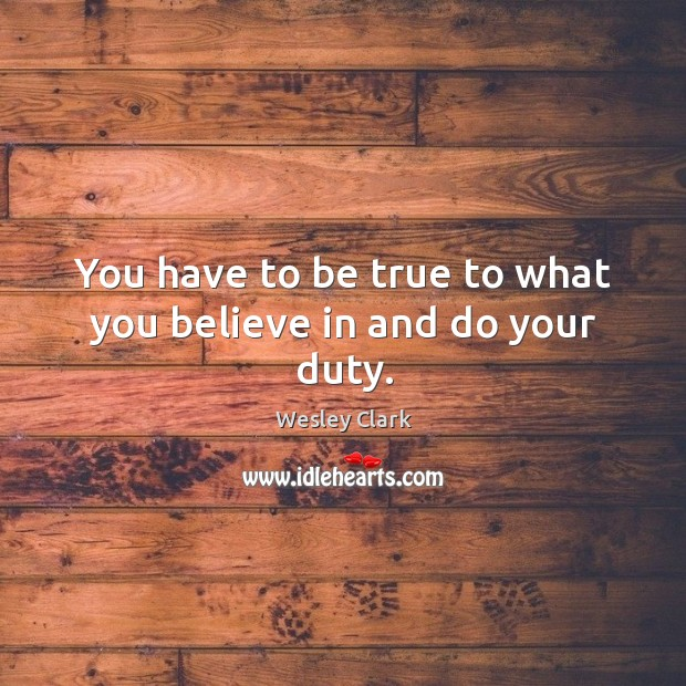 Image, You have to be true to what you believe in and do your duty.