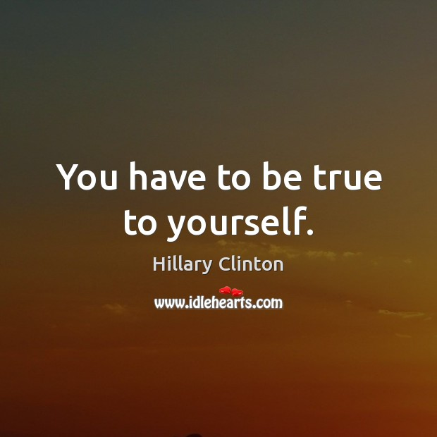You have to be true to yourself. Image