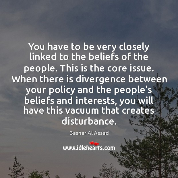 You have to be very closely linked to the beliefs of the Bashar Al Assad Picture Quote
