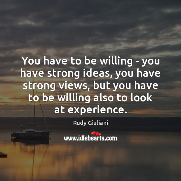 Rudy Giuliani Picture Quote image saying: You have to be willing – you have strong ideas, you have