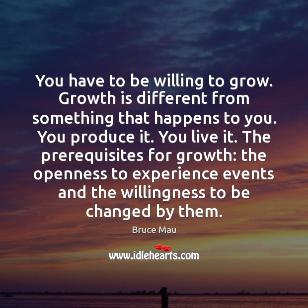 You have to be willing to grow. Growth is different from something Image