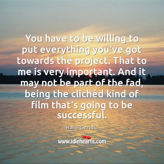 You have to be willing to put everything you've got towards the Haile Gerima Picture Quote