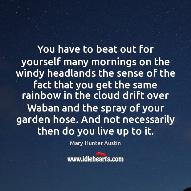 You have to beat out for yourself many mornings on the windy Mary Hunter Austin Picture Quote