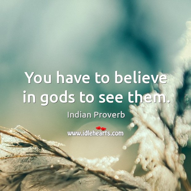 You have to believe in Gods to see them. Image