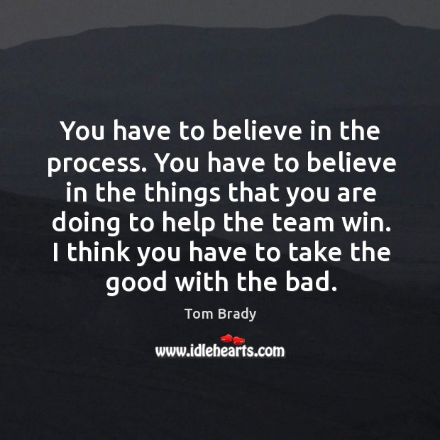 You have to believe in the process. You have to believe in Image