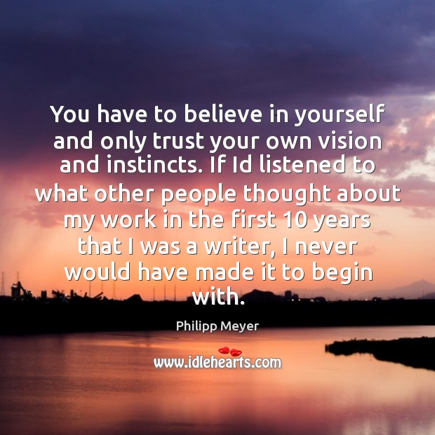 You have to believe in yourself and only trust your own vision Believe in Yourself Quotes Image