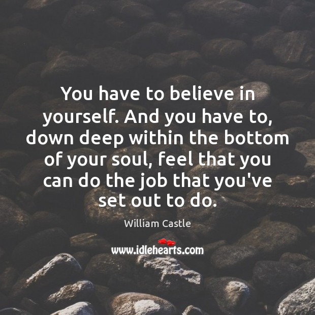 You have to believe in yourself. And you have to, down deep Believe in Yourself Quotes Image