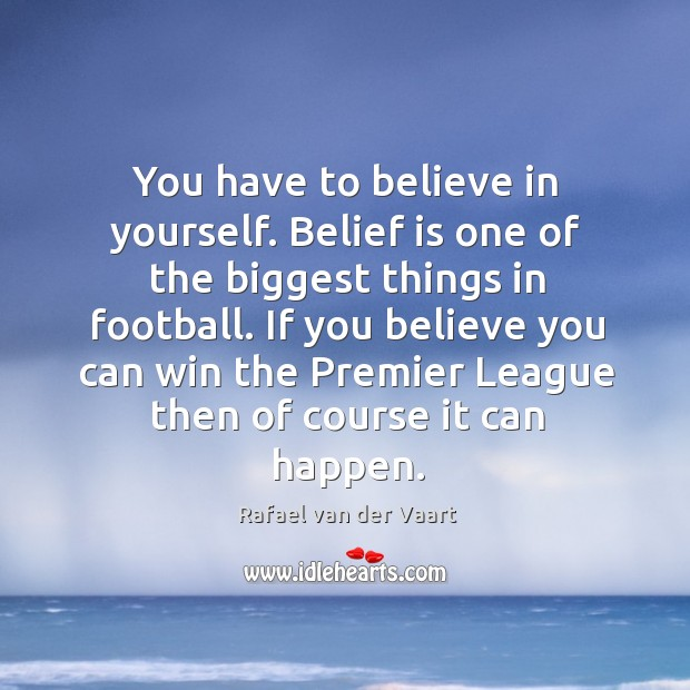 You have to believe in yourself. Belief is one of the biggest Image