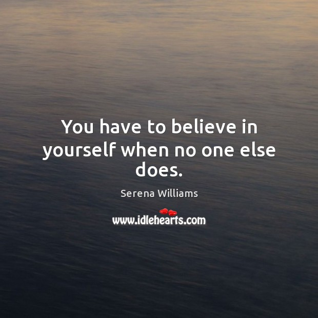 Image, You have to believe in yourself when no one else does.