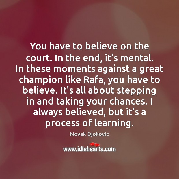 Image, You have to believe on the court. In the end, it's mental.