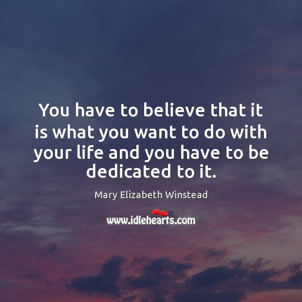 You have to believe that it is what you want to do Mary Elizabeth Winstead Picture Quote