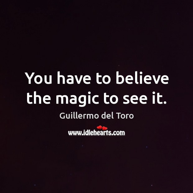 You have to believe the magic to see it. Image