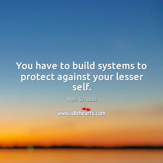 Image, You have to build systems to protect against your lesser self.