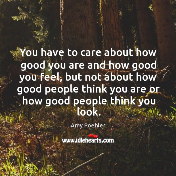 Image, You have to care about how good you are and how good
