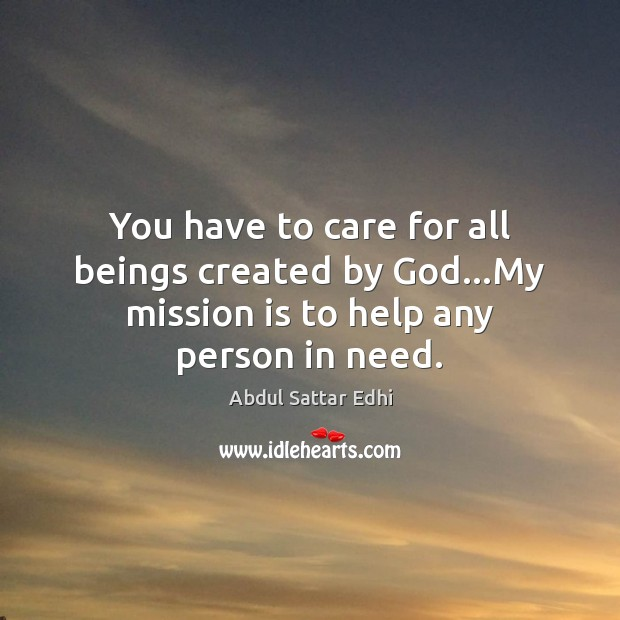 Image, You have to care for all beings created by God…My mission is to help any person in need.