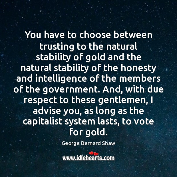 You have to choose between trusting to the natural stability of gold Image
