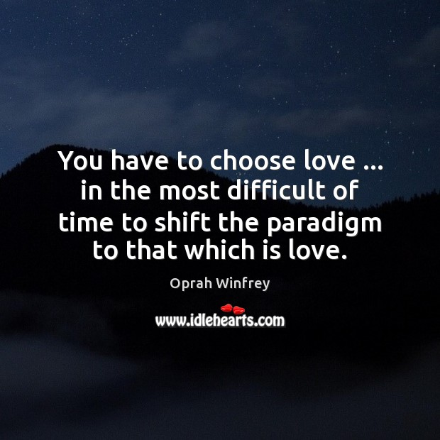 Image, You have to choose love … in the most difficult of time to