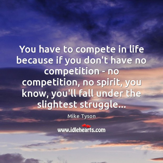 Image, You have to compete in life because if you don't have no