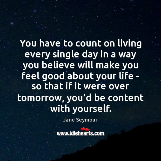 You have to count on living every single day in a way Jane Seymour Picture Quote