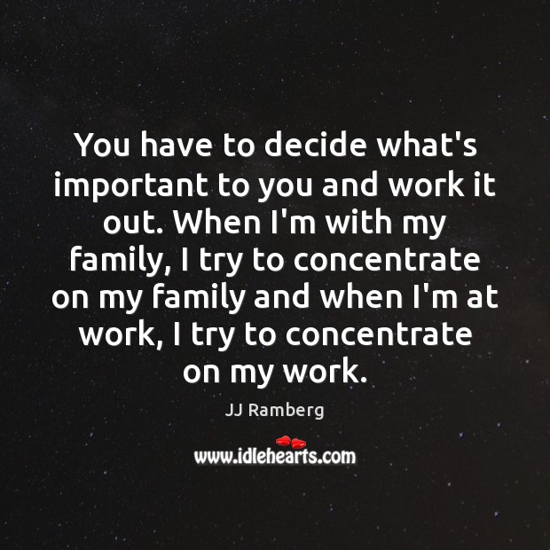 You have to decide what's important to you and work it out. Image