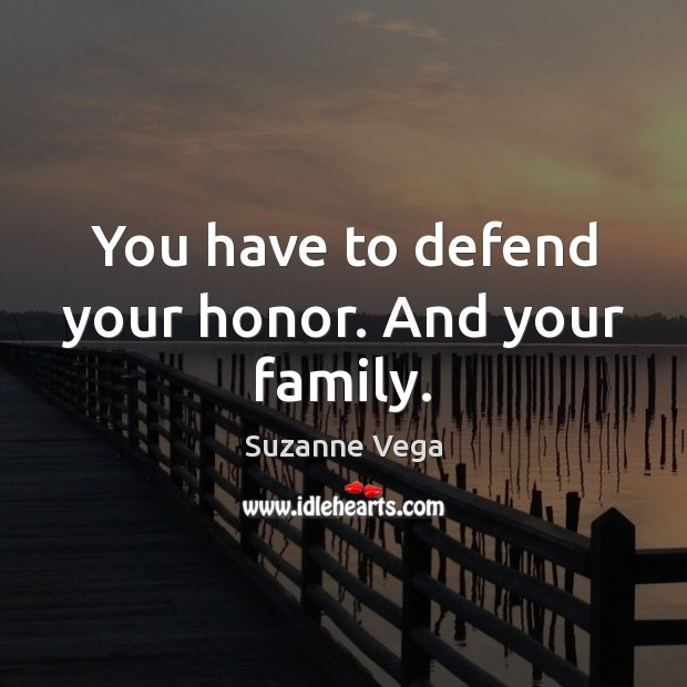 Image, You have to defend your honor. And your family.