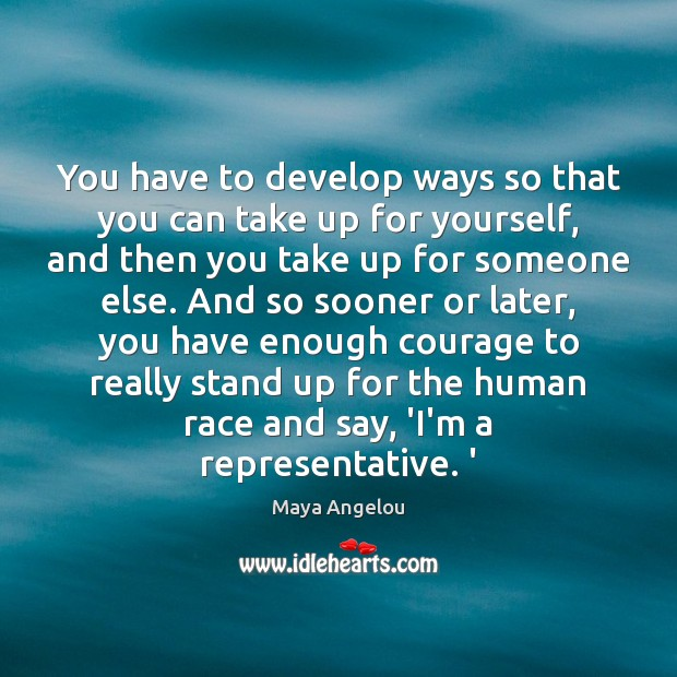 You have to develop ways so that you can take up for Maya Angelou Picture Quote