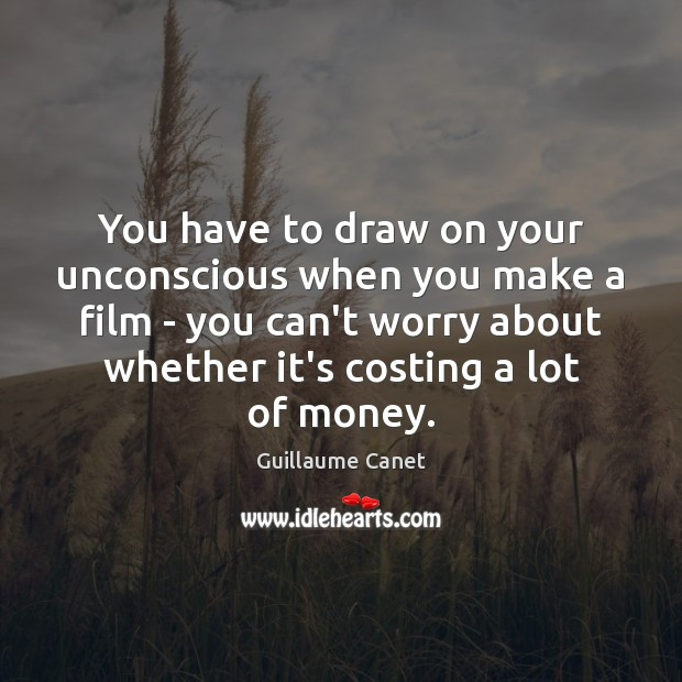 Image, You have to draw on your unconscious when you make a film