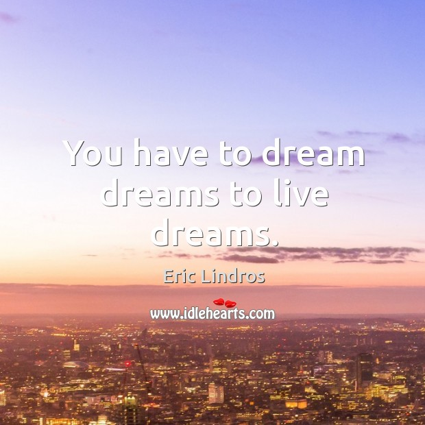 You have to dream dreams to live dreams. Image