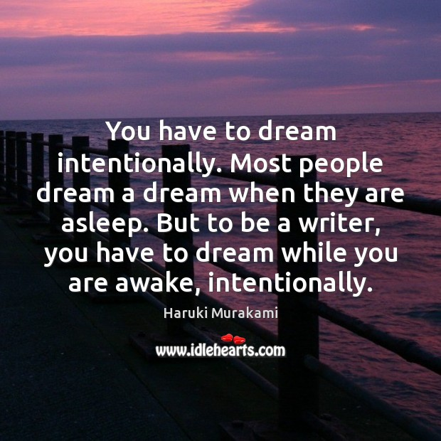 You have to dream intentionally. Most people dream a dream when they Image