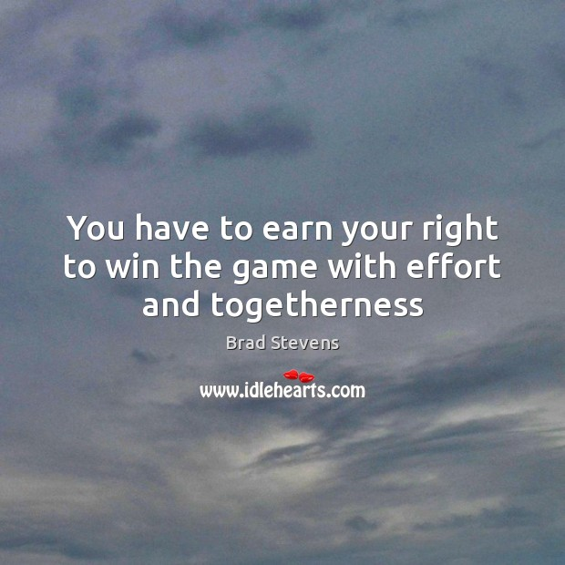 Image, You have to earn your right to win the game with effort and togetherness