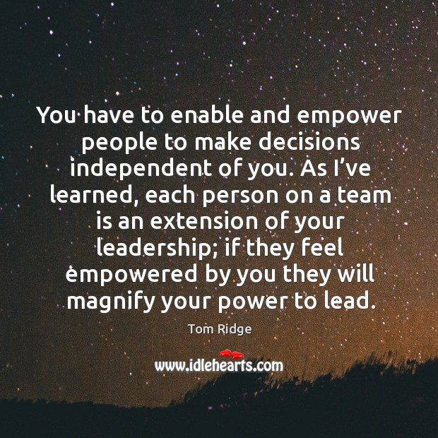 Image, You have to enable and empower people to make decisions independent of you.