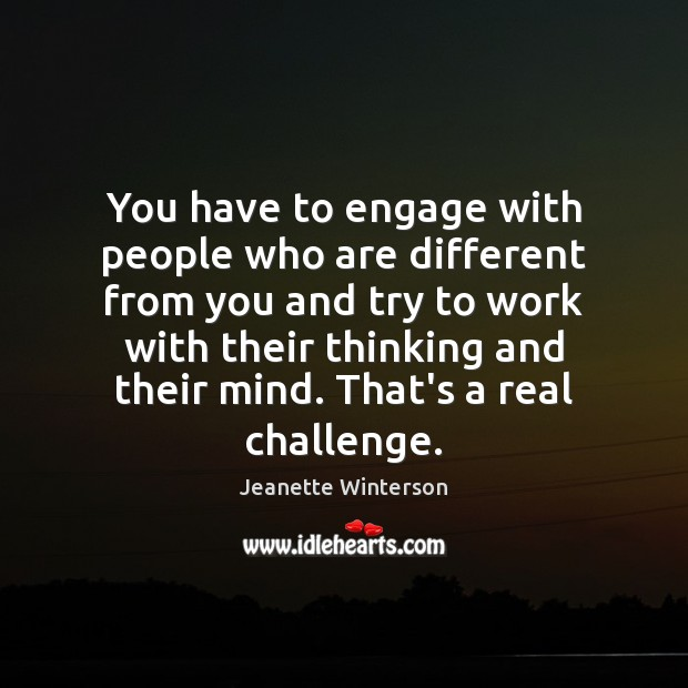 You have to engage with people who are different from you and Image