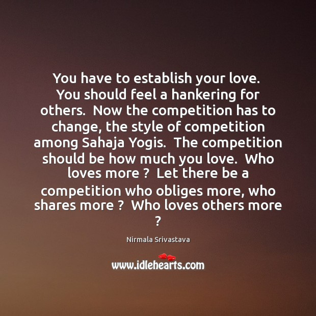 You have to establish your love.  You should feel a hankering for Nirmala Srivastava Picture Quote