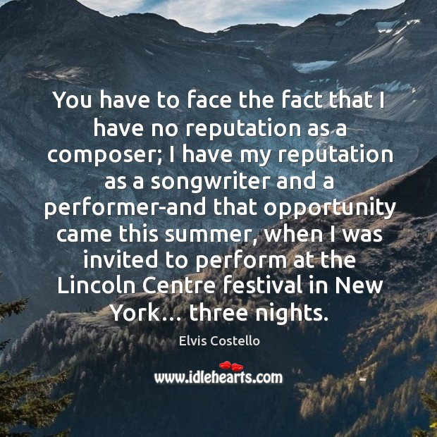 You have to face the fact that I have no reputation as a composer; Image