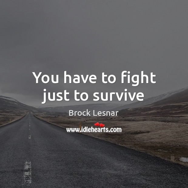 Image, You have to fight just to survive