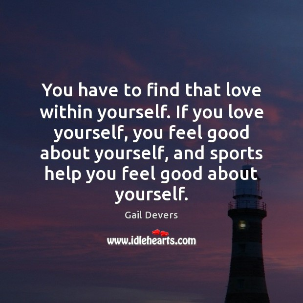 You have to find that love within yourself. If you love yourself, Image