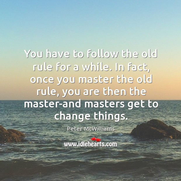 You have to follow the old rule for a while. In fact, Image