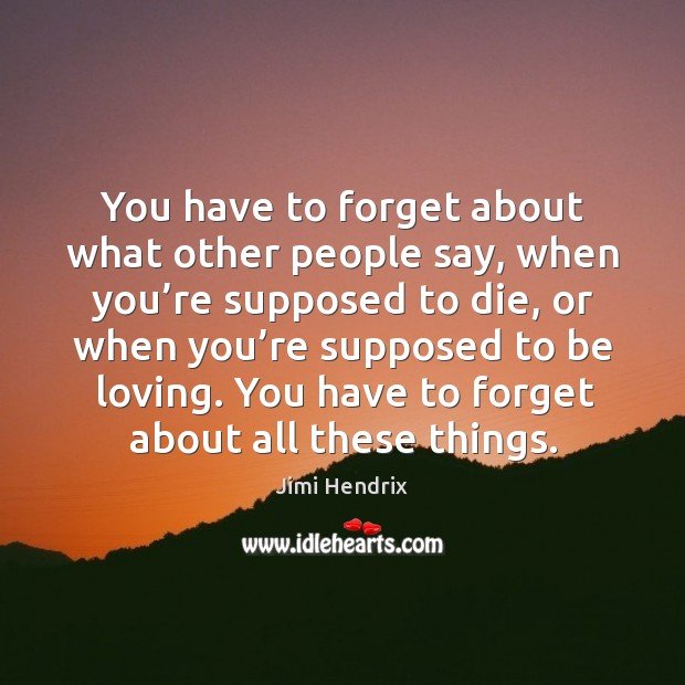 You have to forget about what other people say, when you're supposed to die Image