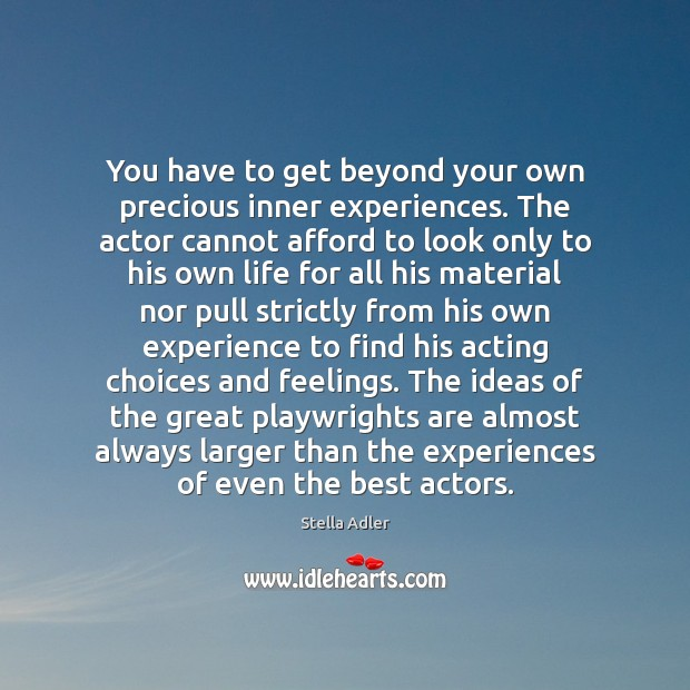 Image, You have to get beyond your own precious inner experiences. The actor