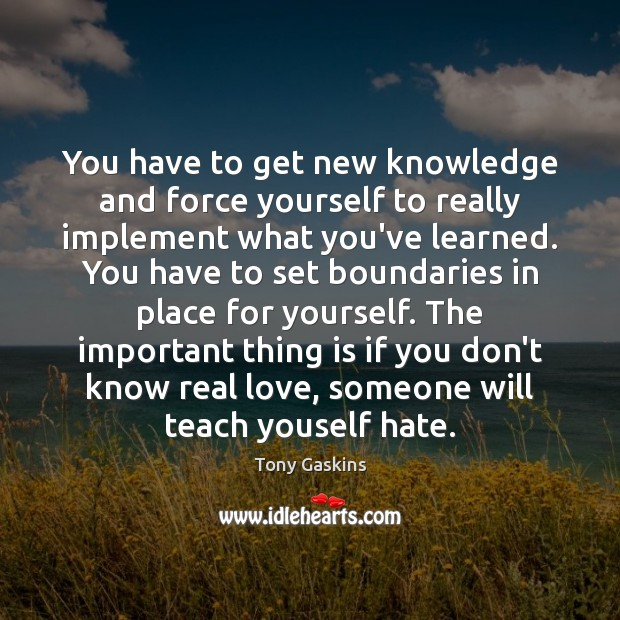 Image, You have to get new knowledge and force yourself to really implement