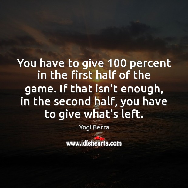 Yogi Berra Picture Quote image saying: You have to give 100 percent in the first half of the game.