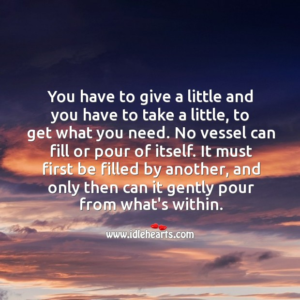 Image, You have to give a little and you have to take a little, to get what you need.