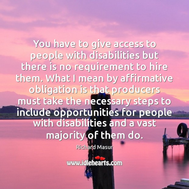 You have to give access to people with disabilities but there is Richard Masur Picture Quote
