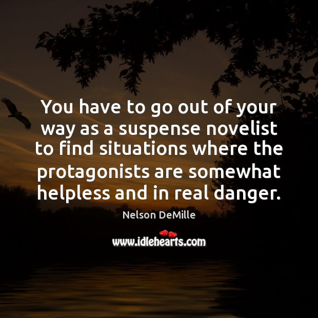 You have to go out of your way as a suspense novelist Nelson DeMille Picture Quote